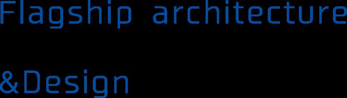 Flagship architecture&Design